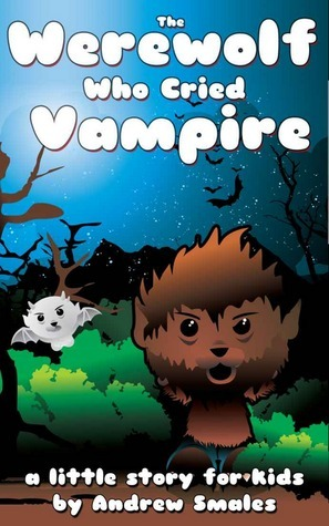 The Little Werewolf Who Cried Vampire Andrew Smales