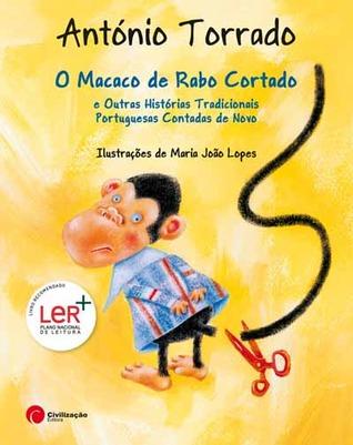 O Macaco de Rabo Cortado e Outras Histórias Tradicionais Portuguesas Contadas de Novo  by  António Torrado