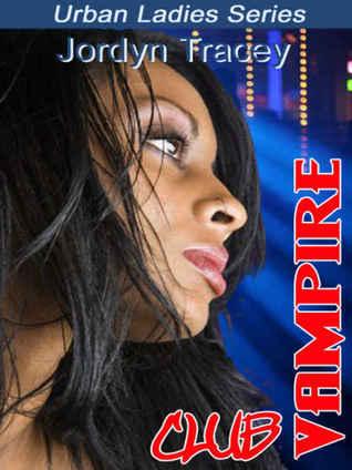 Club Vampire (Urban Ladies Series, #6)  by  Jordyn Tracey