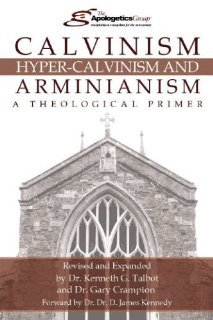Calvinism, Hyper-Calvinism, and Arminianism: A Theological Primer  by  Kenneth G. Talbot
