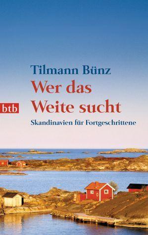 Wer das Weite sucht: Skandinavien für Fortgeschrittene  by  Tilmann Bünz