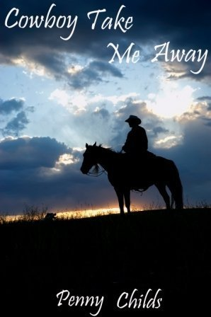 Cowboy Take Me Away (Cowboys and Angels #1)  by  Penny  Childs