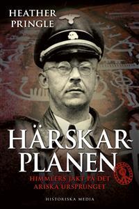 Härskarplanen : Himmlers jakt på det ariska ursprunget Heather Pringle
