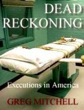 Dead Reckoning: Executions in America Greg Mitchell