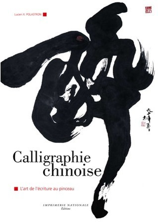 Calligraphie Chinoise  by  Polastron Lucien X.