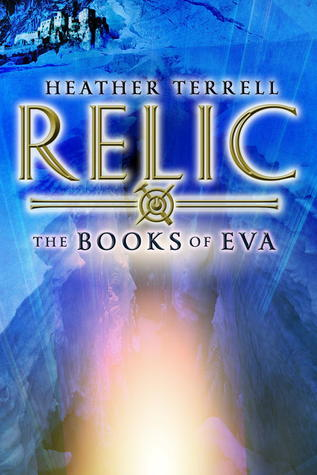 Relic (Books of Eva, #1)  by  Heather Terrell