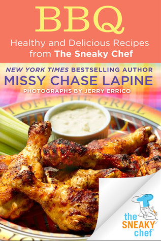 BBQ: Healthy and Delicious Recipes from The Sneaky Chef  by  Missy Lapine