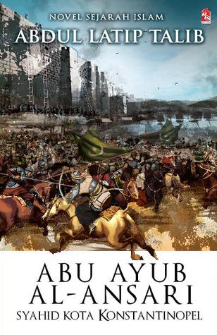 Abu Ayub Al-Ansari - Syahid Kota Konstantinopel  by  Abdul Latip Talib