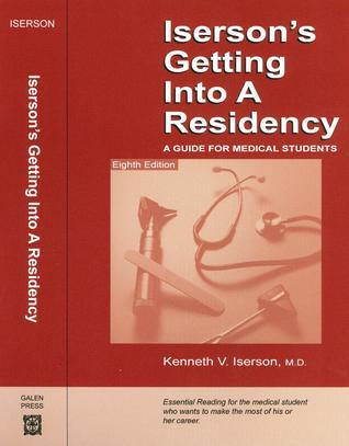Isersons Getting Into a Residency: A Guide for Medical Students, 8th edition Kenneth V. Iserson