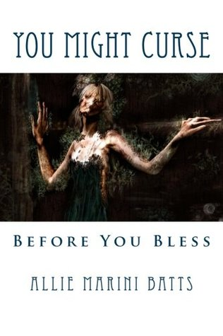 You Might Curse Before You Bless  by  Allie Marini Batts