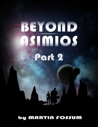 Beyond Asimios- Part 2 Martin Fossum