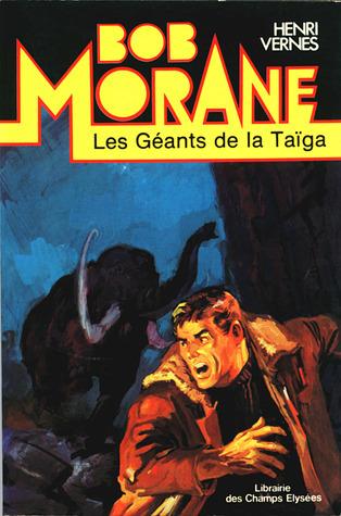 Les géants de la taïga (Bob Morane #29)  by  Henri Vernes