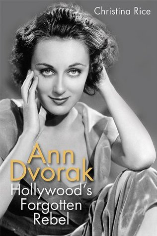 Ann Dvorak: Hollywoods Forgotten Rebel  by  Christina Rice