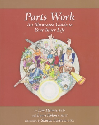 Parts Work: An Illustrated Guide to Your Inner Life Tom Holmes