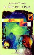 El rey de la paja y otros cuentos  by  Alejandro Tellería-Torres