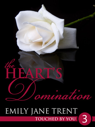 The Hearts Domination (Touched By You, #3)  by  Emily Jane Trent