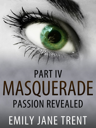 Passion Revealed (Masquerade, #4)  by  Emily Jane Trent