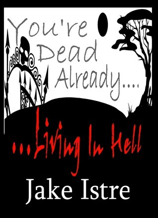 Youre Dead Already....Living in Hell  by  Jake Istre