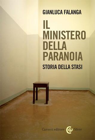Il Ministero della Paranoia: Storia della Stasi Gianluca Falanga