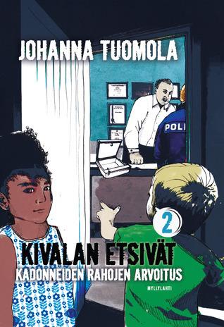 Kadonneiden rahojen arvoitus (Kivalan etsivät, #2) Johanna Tuomola