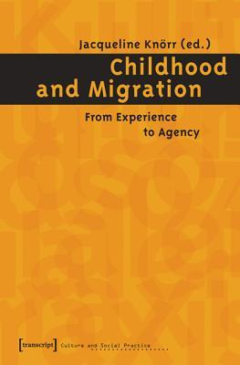 Childhood And Migration: How Children Experience And Manage Migration  by  Jacqueline Knörr