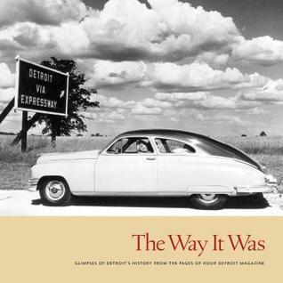 The Way It Was: Glimpses of Detroits History from the Pages of Hour Detroit Magazine  by  Momentum Books