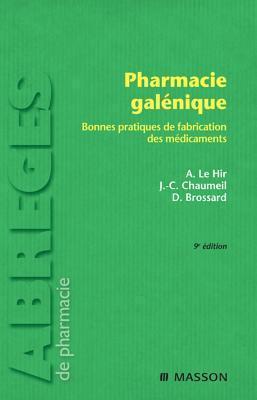 Pharmacie Galenique: Bonnes Pratiques de Fabrication Des Medicaments  by  Alain Le Hir