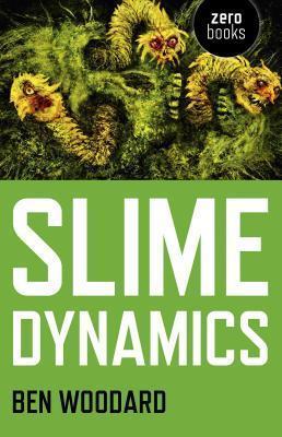 Slime Dynamics  by  Ben  Woodard