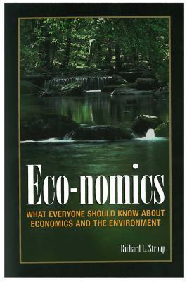 Eco-Nomics: What Everyone Should Know about Economics and the Enviroment Richard L. Stroup