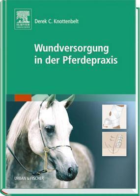 Wundversorgung in der Pferdepraxis  by  Derek C. Knottenbelt