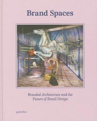 Brand Spaces: Branded Architecture and the Future of Retail Design  by  Sven Ehmann