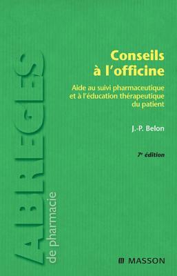 Conseils A LOfficine: Aide Au Suivi Pharmaceutique Et A LEducation Therapeutique Du Patient  by  Jean-Paul Belon