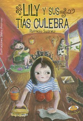Lily y Sus Tias Culebra  by  Patricia Suárez