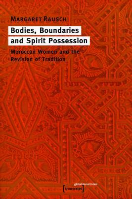 Bodies, Boundaries, and Spirit Possession: Moroccan Women and the Revision of Tradition  by  Margaret Rausch