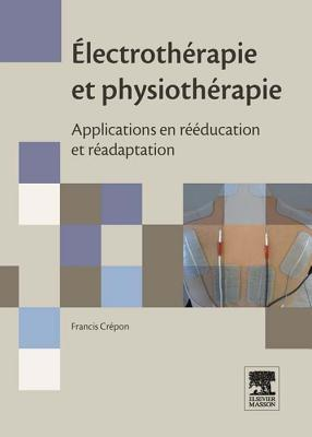 Electrotherapie Et Physiotherapie: Applications En Reeducation Et Readaptation Francis Cr Pon