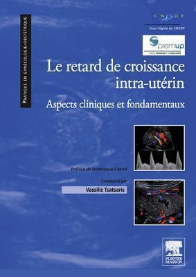 Le Retard de Croissance Intra-Uterin: Aspects Cliniques Et Fondamentaux  by  Vassilis Tsatsaris