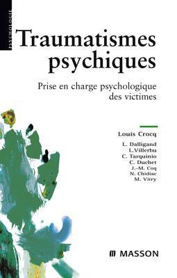 Traumatismes Psychiques: Prise En Charge Psychologique Des Victimes Louis Crocq