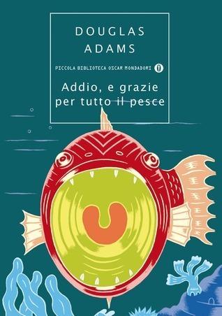Addio, e grazie per tutto il pesce (Guida galattica per gli autostoppisti #4)  by  Douglas Adams