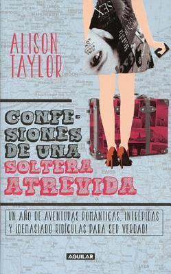 Confesiones de una soltera intrépida  by  Alison Taylor