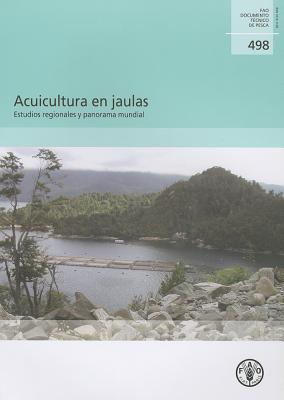 Acuicultura En Jaulas: Estudios Regionales y Panorama Mundial  by  Food and Agriculture Organization of the United Nations