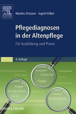 Pflegediagnosen in Der Altenpflege: Fur Ausbildung Und Praxis Ehmann Marlies