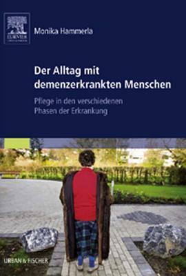 Der Alltag Mit Demenzerkrankten Menschen: Pflege In Den Verschiedenen Phasen der Erkrankung Monika Hammerla