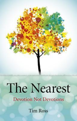 The Nearest: Devotion Not Devotions  by  Tim Ross