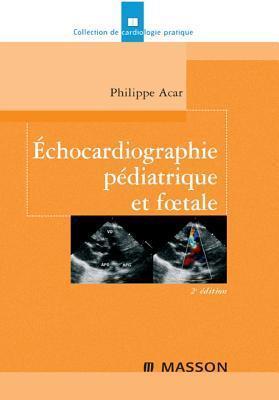 Echocardiographie Pediatrique Et Foetale  by  Philippe Acar