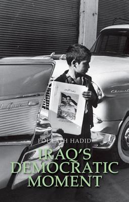 Iraqs Democratic Moment  by  Foulath Hadid