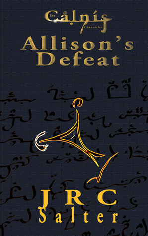 Allisons Defeat (The Calnis Chronicles 1)  by  J.R.C. Salter