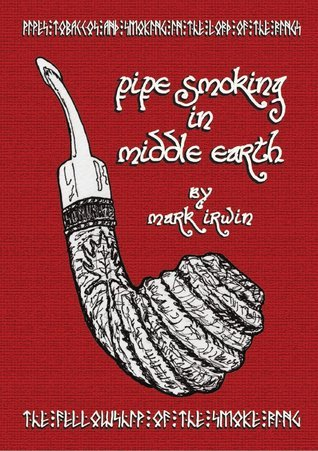 Pipe Smoking in Middle Earth  by  Mark Irwin