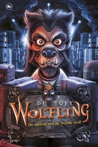 Wolfling: de aanval van de woeste wolf (Wolfling, #3) Di Toft