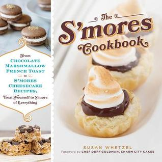 The SMores Cookbook: From SMores Stuffed French Toast to A SMores Cheesecake Recipe, Treat Yourself to SMore of Everything  by  Susan Whetzel
