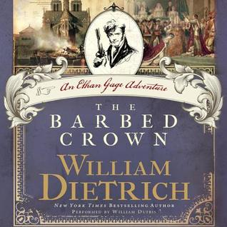 The Barbed Crown: A Novel William Dietrich